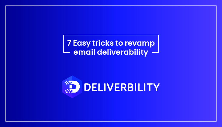 7 easy tricks to revamp email deliverability