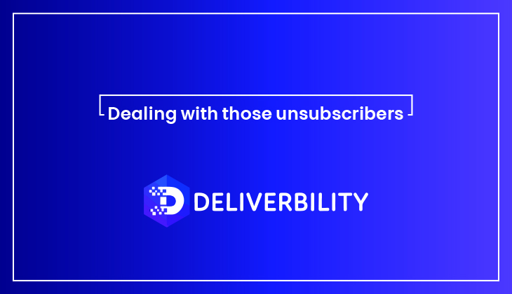 dealing with those unsubscribers