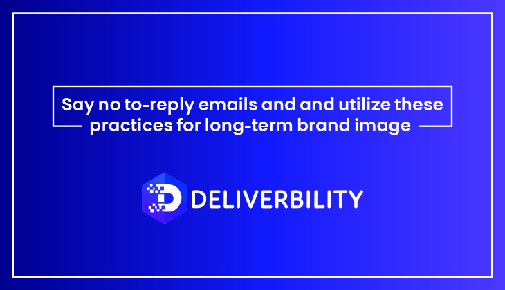 say no to no reply emails and utilize these practices