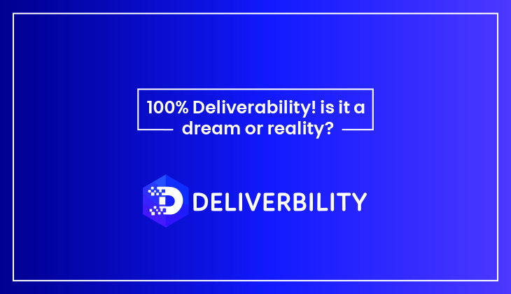 100 % Deliverability! Is it a Dream or Reality